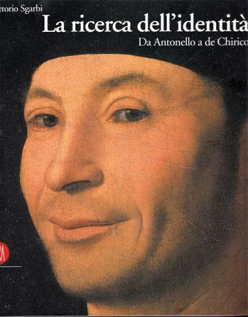 The search for identity, from Antonello to De Chirico, by Vittorio Sgarbi, Milan, 2003